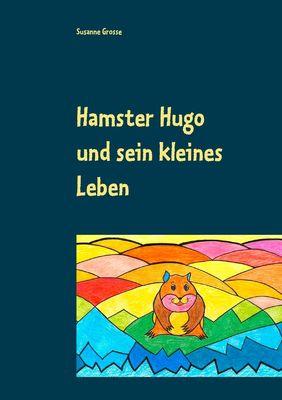 Hamster Hugo und sein kleines Leben
