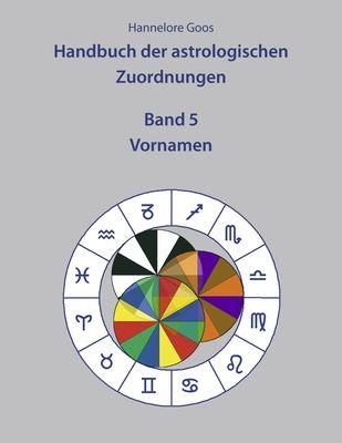 Handbuch der astrologischen Zuordnungen Band 5