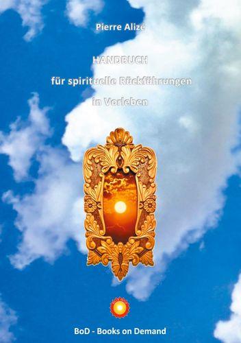 HANDBUCH  für spirituelle Rückführungen in Vorleben