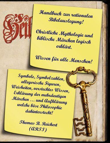 Handbuch zur rationalen Bibelauslegung! Christliche Mythologie und biblische Märchen logisch erklärt.
