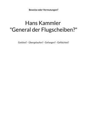 """Hans Kammler """"General der Flugscheiben?"""""""