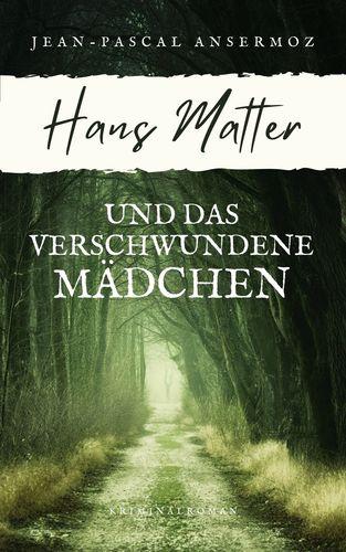 Hans Matter und das verschwundene Mädchen