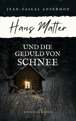 Hans Matter und die Geduld von Schnee