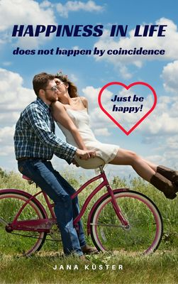 Happiness in life does not happen by coincidence