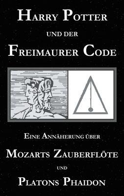 Harry Potter und der Freimaurer-Code. Eine Annäherung über Mozarts Zauberflöte und Platons Phaidon