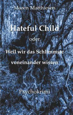Hateful Child oder Weil wir das Schlimmste voneinander wissen