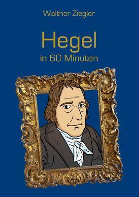 Hegel in 60 Minuten