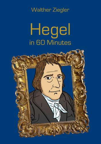 Hegel in 60 Minutes