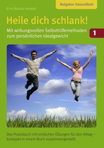 Heile dich schlank! Band 1: Mit wirkungsvollen Selbsthilfemethoden zum persönlichen Idealgewicht