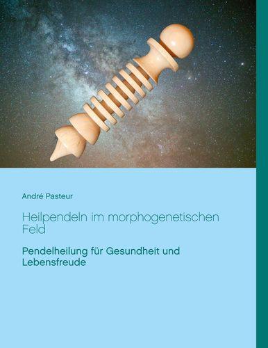Heilpendeln im morphogenetischen Feld