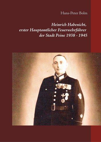 Heinrich Habenicht Hauptamtlicher Feuerwehrführer 1938-1945 in Peine