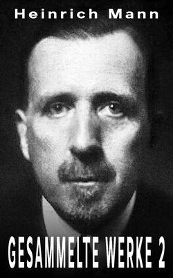 Heinrich Mann - Gesammelte Werke 2