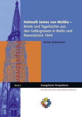Helmuth James von Moltke – Briefe und Tagebücher aus den Gefängnissen in Berlin und Ravensbrück 1944