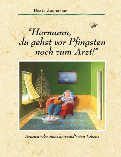 """""""Hermann, du gehst vor Pfingsten noch zum Arzt!"""""""