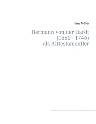Hermann von der Hardt (1660 - 1746)