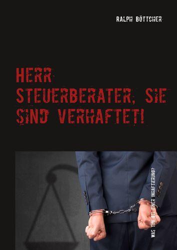 Herr Steuerberater, Sie sind verhaftet!