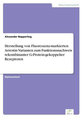 Herstellung von Fluoreszenz-markierten Arrestin-Varianten zum Funktionsnachweis rekombinanter G-Protein-gekoppelter Rezeptoren