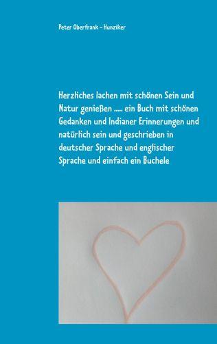 Herzliches lachen mit schönen Sein und Natur genießen ..... ein Buch mit schönen Gedanken und Indianer Erinnerungen und natürlich sein und geschrieben in deutscher Sprache und englischer Sprache und einfach ein Buchele