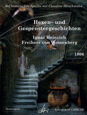 Hexen- und Gespenster-Geschichten: Ein geschriebenes Lesebuch für die deutschen Schulen, dann auch für alle großen und alten Kinder in der Stadt und auf dem Lande
