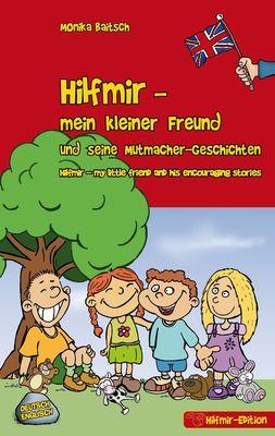 Hilfmir - mein kleiner Freund und seine Mutmacher-Geschichten / Hilfmir - my little friend and his encouraging stories
