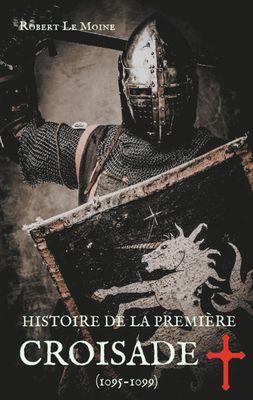 Histoire de la Première Croisade (1095-1099)