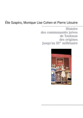 Histoire des communautés juives de Toulouse des origines jusqu'au IIIè millénaire