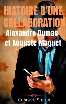 Histoire d'une collaboration : Alexandre Dumas et Auguste Maquet