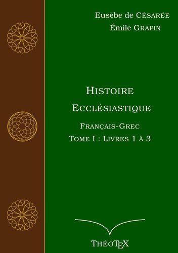 Histoire Ecclésiastique, Français-Grec, Tome 1
