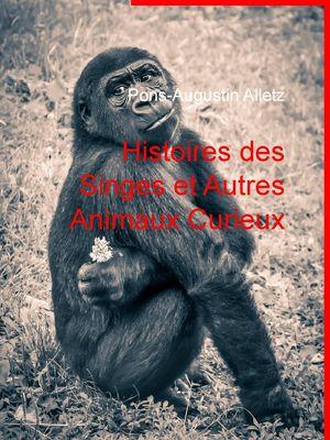 Histoires des Singes et Autres Animaux Curieux