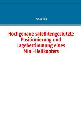 Hochgenaue satellitengestützte Positionierung und Lagebestimmung eines Mini-Helikopters