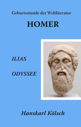 Homer - Ilias - Odyssee - Die Geburtsstunde der Weltliteratur