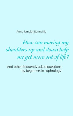 How can moving my shoulders up and down help me get more out of life?