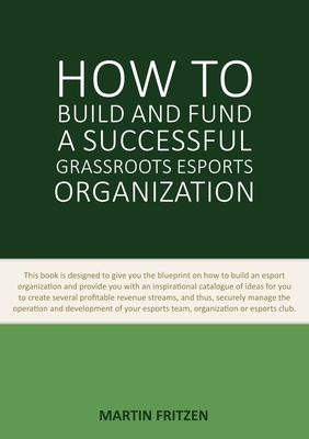 How to Build and Fund A Successful Grassroots Esports Organization
