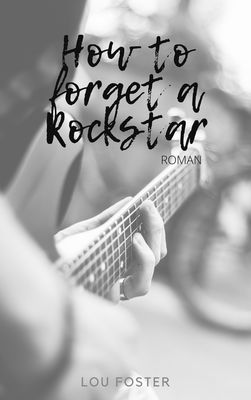 How to forget a rockstar