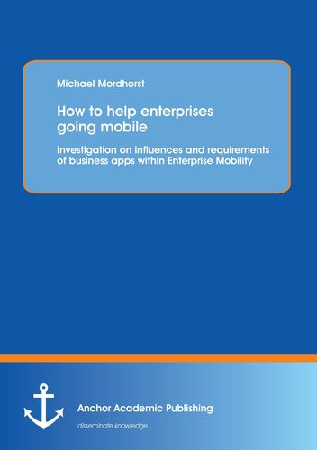 How to help enterprises going mobile: Investigation on influences and requirements of business apps within Enterprise Mobility