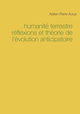 humanité terrestre réflexions et théorie de   l'évolution anticipatoire