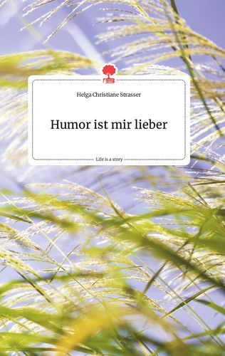 Humor ist mir lieber. Life is a Story - story.one