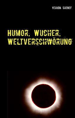 Humor, Wucher, Weltverschwörung
