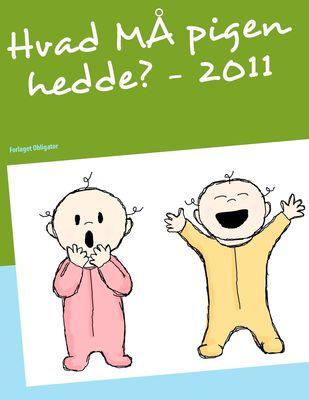 Hvad MÅ pigen hedde? - 2011