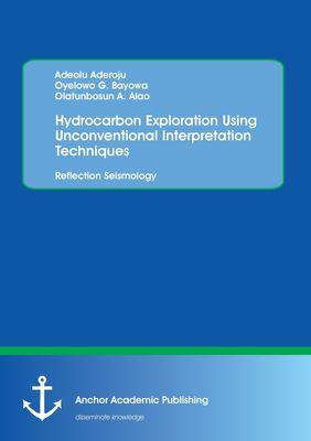Hydrocarbon Exploration Using Unconventional Interpretation Techniques: Reflection Seismology