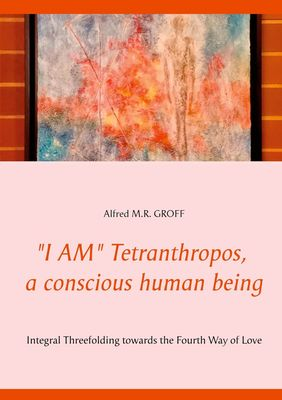 """I AM"" Tetranthropos,  a conscious human being"
