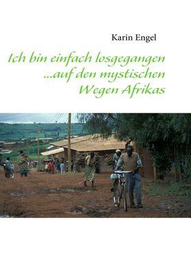 Ich bin einfach losgegangen... auf den mystischen Wegen Afrikas