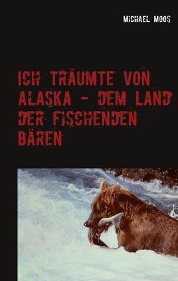 Ich träumte von Alaska - dem Land der fischenden Bären