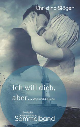 Ich will dich, aber ... Anja und die Liebe
