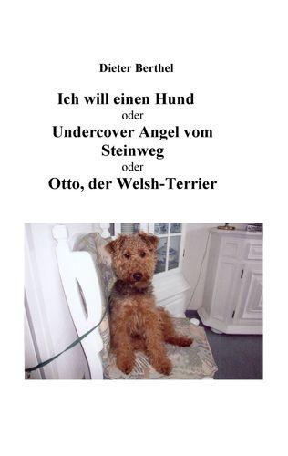 Ich will einen Hund oder Undercover Angel vom Steinweg oder Otto, der Welsh-Terrier