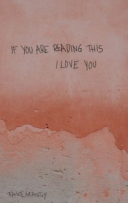 if you are reading this, I love you