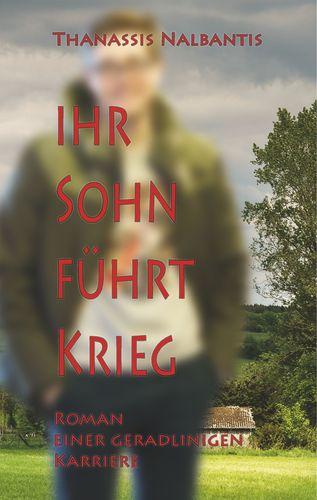 Ihr Sohn führt Krieg - Roman einer geradlinigen Karriere