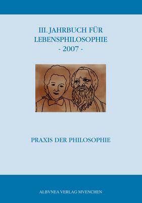 III. Jahrbuch für Lebensphilosophie - 2007