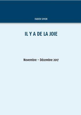 Il y a de la joie. Novembre - Décembre 2017.