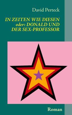 In Zeiten wie diesen - oder: Donald und der Sex-Professor